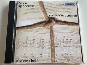 Az én ajándékom versben és zenében - Merényi Judit / Hungaroton Classic / Audio CD 2007 / HCD 14341 (5991811434120)