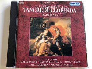 Monteverdi - Il Comattimento di Tancredi e Clorinda - Madrigals / Guy De Mey, Mária Zádori, Martin Klietmann, József Gregor, Capella Savaria, Nicholas McGegan / Hungaroton Classic / Audio CD 1995 (5991811295226)