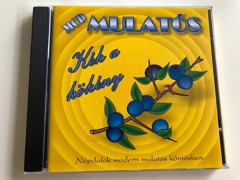 Mulatós - Kék a kökény Népdalok modern mulatós köntösben Zöld szalagos kalapom, A horgosi csárda, A faluban nincs több kislány Audio CD 2006 MusicDome 0552MCD (5998175162621)