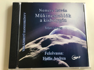 Műkincsrablók a kisbolygón by Nemere István / Teljes Szöveg / Hungarian language Audio Book / Read by Hatás Andrea / Directed by Kazal Kolos / Varázsbetű Hangoskönyv / MP3 CD (9789638850034)