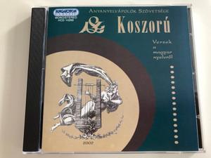 Koszorú / Versek a magyar nyelvről / Anyanyelvápolók Szövetsége / Hungarian poems about the Hungarian language / Hungaroton Classic / Audio CD 2002 / HCD 14299 (5991811429928)