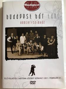 Budapest Bár Tánc - Koncertszínház DVD 2011 / Budapest Bar Dance - Concert Theater / Live Recording - Katona József Theater 2011 / Sony Music (886979744691)