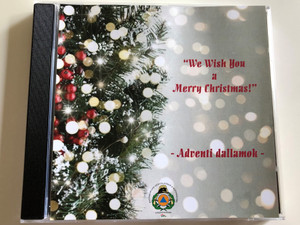 """We Wish You a Merry Christmas"" - Adventi Dallamok / Katasztrófavédelem Központi Zenekara / Audio CD 2018 (AdventiDallamokCD)"