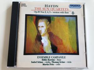 Haydn - The Sun Quartets Op. 20 Nos 2, 4, 5 - version with flute / Ensemble Campanile / Ildikó Kertész - flute, Isabel Schau - violin, Thomas Irvine - viola, Martin Fritz - cello / Hungaroton Classic / HCD 32008 / Audio CD 2001 (5991813200822)