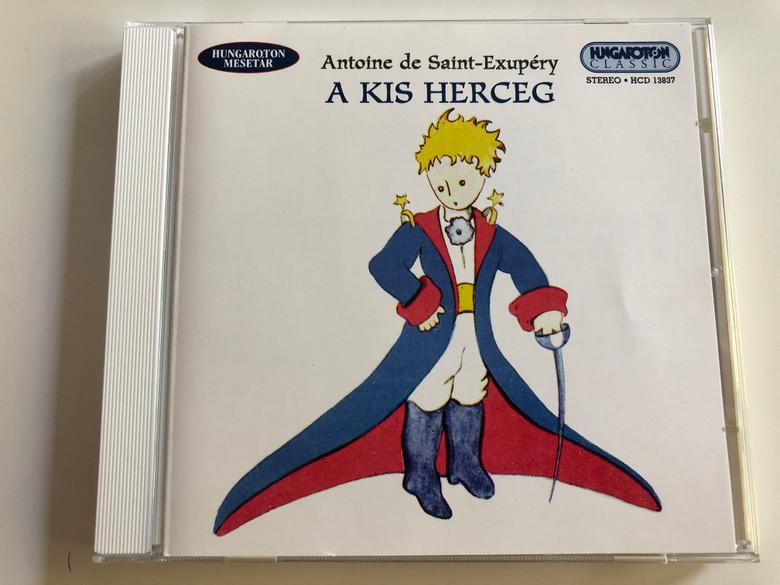 A Kis Herceg by Antoine de Saint-Exupéry Audio Book / Hungaroton / Directed by Marton László / Voices: Gábor Miklós, Prókai István, Grünwald Kati, Halász Judit, Páger Antal / Le petit Prince Hungarian Audio book / HCD13837 (5991811383725)