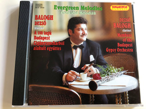 Evergreen Melodies - Örökzöld melódiák / Balogh Dezső clarinet / Members of the Budapest Gypsy Orchestra / A 100 tagú Budapest Cigányzenekarból alakult együttes / Audio CD 2002 / Hungaroton Classic / HCD 10314 (5991811031428)