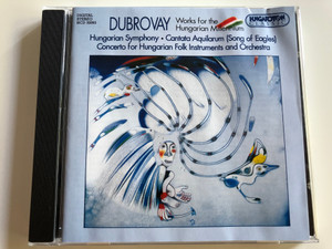Dubrovay - Works for the Hungarian Millennium / Hungarian Symphony, Cantata Aquilarum (Song of Eagles) / Concerto for Hungarian Folk Instruments and Orchestra / Hungaroton Classic Audio CD 2001 / HCD 32065 (5991813206527)