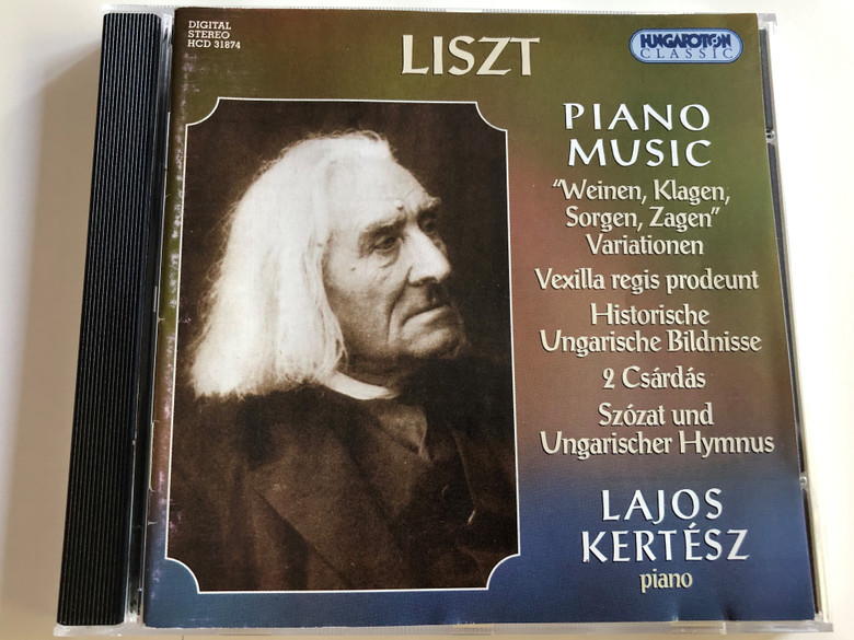 "Liszt - Piano Music ""Weinen, Klagen, Sorgen, Zagen"" Variationen / Vexilla regis prodeunt / Historische Ungarische Bildnisse / 2 Csárdás / Szózat und Ungarischer Hymnus / Lajos Kertész piano / Hungaroton Classic / HCD 31874 (5991813187420)"