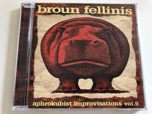 Broun Fellinis - Aphrokubist Improvisations vol. 9 / Dreamstate, Bathsheba Blue, The Other, Herodotus on the Nile, Many as One / Audio CD 1995 / MM 80022-2 (785688002224)