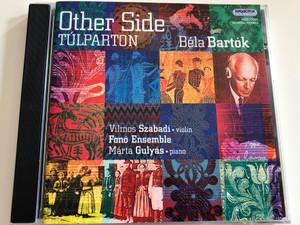 Béla Bartók: Other Side-Túlparton / Vilmos Szabadi violin, Fonó Ensemble, Márta Gulyás - piano / Art Music and its Folk Roots / Hungaroton Classic / Audio CD 2004 / HCD 32297 (5991813229724)