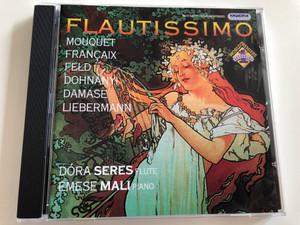 Flautissimo / Mouquet, Francaix, Feld, Dohnányi, Damase, Liebermann / Dóra Seres, Flute / Emese Mali, piano / Audio CD 2004 / HCD 32299 / Hungaroton (5991813229922)