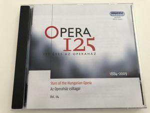 Opera 125 / 125 éves az Operaház / 125 Years of the Hungarian Opera House (1884 - 2009) /Stars of the Hungarian Opera / Az Operaház csillagai Vol. 1/4 / Hungaroton Classic HCD 32661 / Audio CD 2009