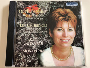Örvendezzünk! Közép-Európa Karácsonya / Let us Rejoice! Christmas in Central Europe / Kati Szvorák & Monarchia / Hungaroton Classic / Audio CD 2000 / HCD 18249 (5991811824921)