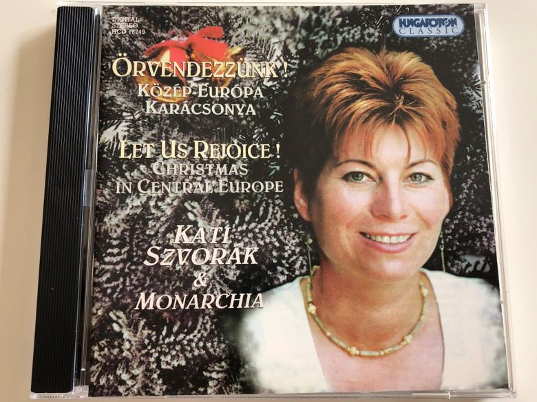 Örvendezzünk! Közép-Európa Karácsonya / Let us Rejoice! Christmas in Central Europe / Kati Szvorák & Monarchia / Hungaroton Classic / Audio CD 2000 / HCD 18249 (5991811824921)