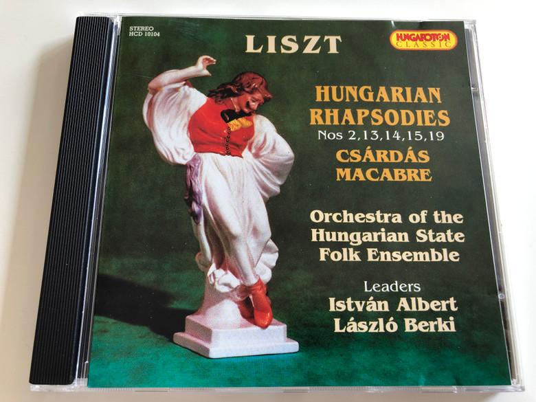 Liszt - Hungarian Rhapsodies Nos 2, 13, 14, 15, 19 / Csárdás Macabre / Orchestra of the Hungarian State Folk Ensemble / Leaders István Albert, László Berki / Hungaroton Classic / HCD 10104 / Audio CD 1998 (5991811010423)