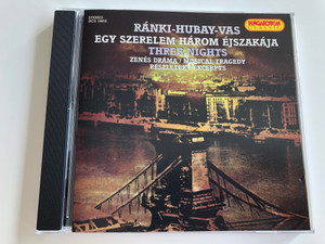 Ránki-Hubay-Vas: Egy Szerelem Három Éjszakája - Three Nights / Musical Tragedy - Excerpts / Hungaroton Classic Audio CD 1999 / HCD 16852 (5991811685225)