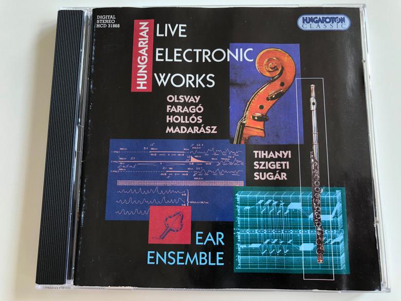 Hungarian Live Electronic Works / Olsvay, Faragó, Hollós, Madarász - Tihanyi, Szigeti, Sugár / Ear Ensemble / Hungaroton Classic / Audio CD 2000 / HCD 31868 (5991813186829)