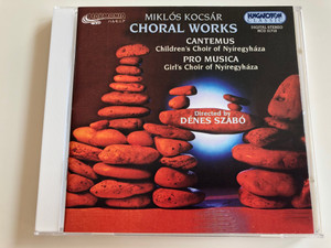 Choral Works - Miklós Kocsár / Cantemus - Childrens Choir of Nyíregyháza / Pro Musica - Girls Choir of Nyíregyháza / Directed by Dénes Szabó / Hungaroton Classic / Audio CD 1997 (5991813171023)