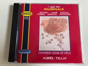 I vaghi fiori - Madrigals by Arcadelt - Lassus - Gastoldi - Gabrieli - Gesualdo - Monteverdi / Chamber Choir of Pécs / Conducted by Aurél Tillai / HCD 4006 / Classical Diamonds / Audio CD 1995 (5991810400621)