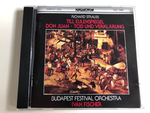 Richard Strauss - Till Eulenspiegel - Don Juan - Tod und Verkärung / Budapest Festival Orchestra / Conducted by Iván Fischer / Hungaroton / HCD 12899 / Audio CD 1990 (5991811289928)