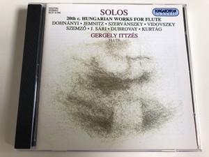Solos / 20th c. Hungarian Works for Flute / Dohnányi, Jemnitz, Szervánszky, Vidovszky, Szemző, J. Sári, Dubrovay, Kurtág / Gergely Ittzés flute / Hungaroton Classic / HCD 31785 / Audio CD 1999 (5991813178527)