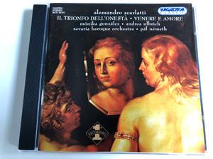 Alessandro Scarlatti - Il Trionfo Dell'onestá - Venere E Amore / Mónika González, Andrea Ulbrich / Savaria Baroque Orchestra / Conducted by Pál Németh / Hungaroton Classic / HCD 32101 / Audio CD 2003 (5991813210128)