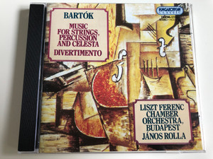 Bartók - Music for Strings, Percussion and Celesta - Divertimento / Liszt Ferenc Chamber Orchestra, Budapest / Conducted by János Rolla / Hungaroton Classic / HCD 12531-2 / Audio CD 1994 (5991811253127)