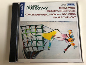 László Dubrovay - Festive Music, Trumpet Concerto No. 2, Concerto for Percussion and Orchestra, Timbre Symphony / Audio CD 2007 / Hungaroton Classic / HCD 32418 (5991813241825)