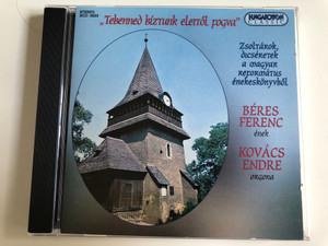 """Tebenned bíztunk eleitől fogva"" / Zsoltárok, dicséretek a magyar református énekeskönyvből / Psalms and Praises from the Reformed songbooks / Béres Ferenc vocals / Kovács endre organ / Hungaroton / Audio CD 1997 / HCD 18233 (5991811823320)"
