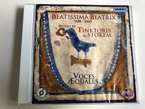 Beatissima Beatrix / Works by Tinktoris & Stokem / Voces Æquales vocal ensemble / Hungaroton Classic / Audio CD 2008 / HCD 32583 (5991813258328)