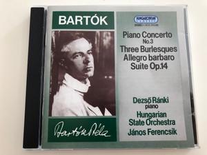 Bartók - Piano Concerto No. 3 / Three Burlesques, Allegro barbaro, Suite Op. 14 / Dezső Ránki piano / Hungarian State Orchestra / Cond. János Ferencsik / Hungaroton / HCD 31036 / Audio CD 1994 (5991813103628)