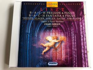"Liszt - Bach Prelude & Fugue, Fantasia & Fugue / ""Weinen, Klagen, Sorgen, Zagen"" Variations / Organ & Piano Versions / Csaba Király organ, piano / Hungaroton Janus Collection / HCD 31861 / Audio CD 2001 (5991813186126)"