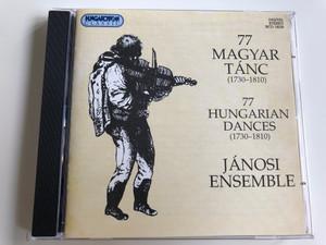 77 Magyar Tánc (1730-1810) / 77 Hungarian dances / Jánosi Ensemble (András Jánosi, András Turi, János Sánta) / Hungaroton Classic / HCD 18228 / Audio CD 1997 (5991811822828)