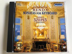 Georg Anton Benda: Sonatas for Keyboard / András Szepes harpsichord / Hungaroton Classic / HCD 32080 / Audio CD 2002 (5991813208026)