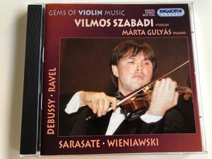 Gems of Violin Music / Debussy, Ravel, Sarasate, Wieniawski / Vilmos Szabadi violin, Márta Gulyás piano / Hungaroton / HCD 31931 / Audio CD 2002 (5991813193124)