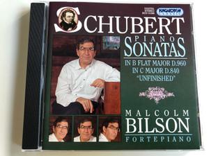 "Schubert - piano Sonatas in B Flat major D.960, in C major D. 840 ""Unfinshed"" / Malcolm Bilson fortepiano / Hungaroton Classic / HCD 31590 / Audio CD 1999 (5991813159021)"