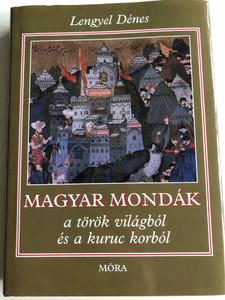 Magyar mondák a török világból és a kuruc korból by Lengyel Dénes / Hungarian legends and sagas from the medieval Turkish rule / 10th edition / Móra 2009 (9789631186338)
