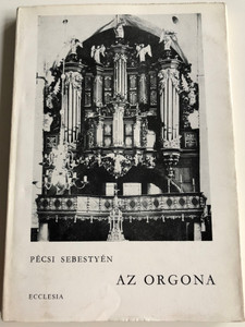 Az orgona by Pécsi Sebestyén / The Organ - principles of working and playing the instrument / Hungarian / Ecclesia 1975 (9633634032)