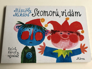 Szomorú, vidám by Mészöly Miklós / Reich Károly Rajzaival / Móra / Sad, Happy - 2nd edition / Board book for children about happy and sad things / Móra 2010 (9789631187502)