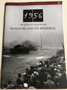 1956 - The Kossuth Lajos Square Massacre and its Memorial by Csaba Németh / The Kossuth Square Booklets / English language Documentary Booklet (9789639848764)
