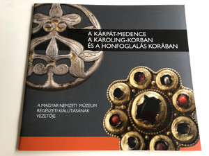 A Kárpát-Medence a Karoling-Korban és a Honfoglalás Korában / A Magyar Nemzeti Múzeum Régészeti Kiállításának Vezetője / Paperback 2014 / History of the Carpathian basin in the Age of Karolings and the age of Hungarian Conquest (9786155209192)