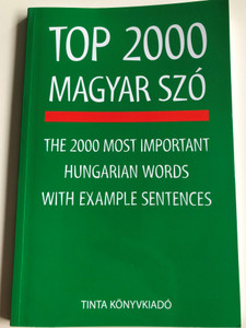 Top 2000 Magyar Szó by Kiss Zsuzsanna / The 2000 most important Hungarian Words with example sentences / Tinta könyvkiadó 2017 / Series Editor Viola Temesi (9789634090502)
