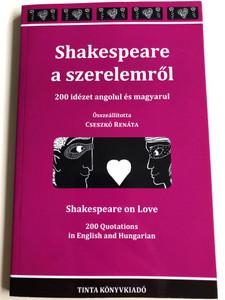 Shakespeare a szerelemről - 200 idézet angolul és magyarul by Cseszkó Renáta / Shakespeare on Love - 200 quotations in English and Hungarian / Tinta Kiadó 2016 (9789634090519)