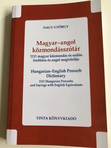 Magyar-angol közmondásszótár by Nagy György / Hungarian-English Proverb Dictionary / 1111 Hungarian Proverbs and Sayings with English Equivalents / Tinta Könyvkiadó 2017 (9789634091202)