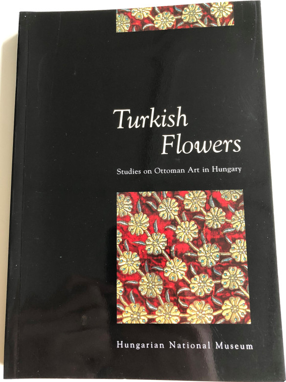 Turkish Flowers - Studies on Ottoman Art in Hungary / Hungarian National Museum 2005 / Editor Ibolya Gerelyes (9637061169)