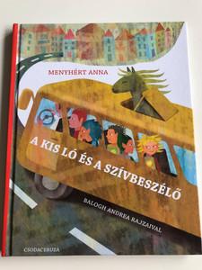 A Kis Ló és a Szívbeszélő by Menyhért Anna / Balogh Andrea Rajzaival / Hungarian tales for children ages 4-8 (9789638867384)