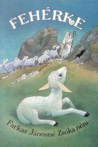 Fehérke by Farkas Jánosné Zsóka néni - Hungarian / Story about a little lamb