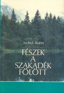 Fészek a szakadék fölött by Isobel Kuhn - Hungarian translation of Nests Above the Abyss - a classic of the work of the Holy Spirit in transforming lives characterized by fear, sin and darkness into beauty, joy and the hope of the resurrection