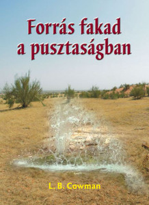 Forrás fakad a pusztaságban  by Lettie B. Cowman - Hungarian translation of Streams in the Desert /  Turn to it daily, tune out the clamor of living, and let these prayerful writings inspire fresh hope!