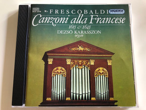 Frescobaldi - Canzoni alla Francese 1615-1645 / Dezső Karasszon organ / Hungaroton Classic / HCD 12778 / Audio CD 1996 (5991811277826)